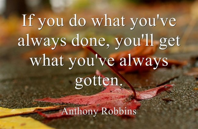http://lifeincharge.com/wp-content/uploads/2013/09/If-you-do-what-youve-Robbins.jpg
